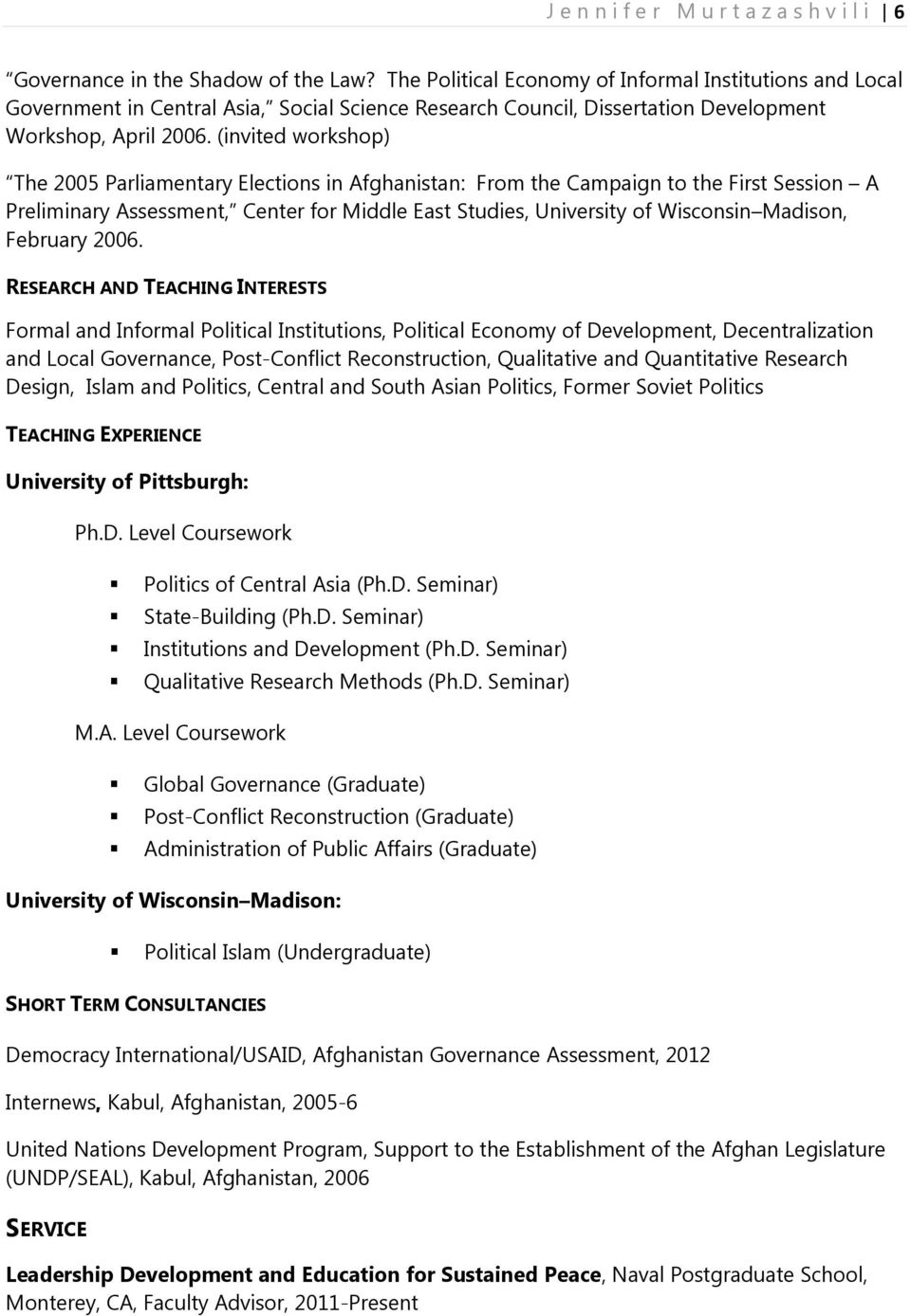 (invited workshop) The 2005 Parliamentary Elections in Afghanistan: From the Campaign to the First Session A Preliminary Assessment, Center for Middle East Studies, University of Wisconsin Madison,