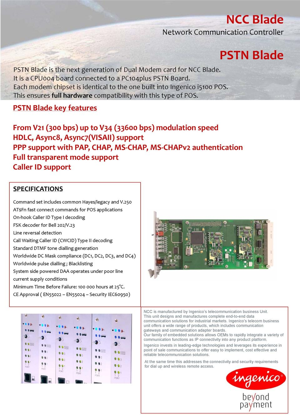 PSTN Blade key features From V21 (300 bps) up to V34 (33600 bps) modulation speed HDLC, Async8, Async7(VISAII) support PPP support with PAP, CHAP, MS CHAP, MS CHAPv2 authentication Full transparent