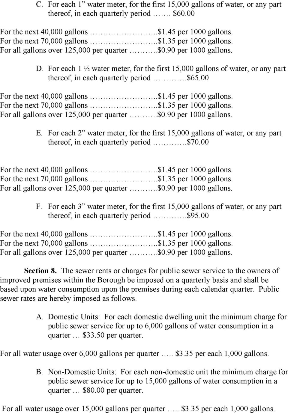 For each 1 ½ water meter, for the first 15,000 gallons of water, or any part thereof, in each quarterly period.$65.00 For the next 40,000 gallons..$1.45 per 1000 gallons. For the next 70,000 gallons.