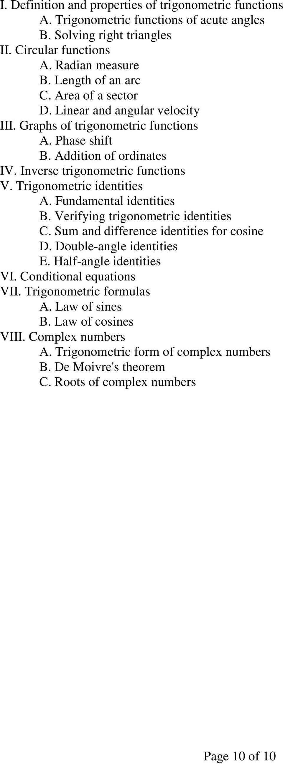 Trigonometric identities A. Fundamental identities B. Verifying trigonometric identities C. Sum and difference identities for cosine D. Double-angle identities E. Half-angle identities VI.