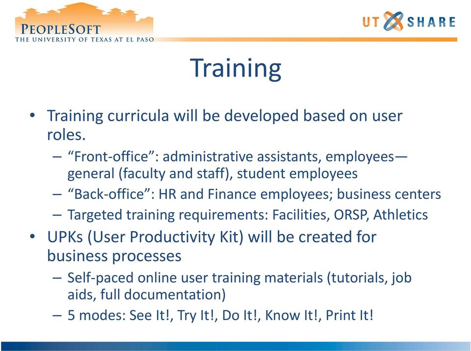 Finance employees; business centers Targeted training requirements: Facilities, ORSP, Athletics UPKs (User Productivity