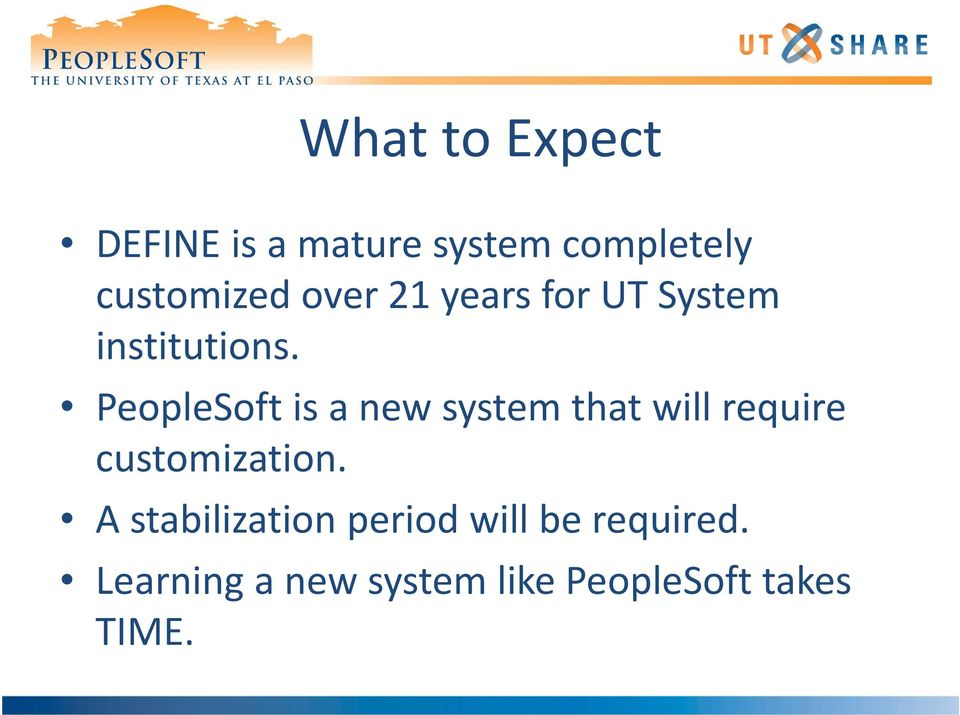 PeopleSoft is a new system that will require customization.