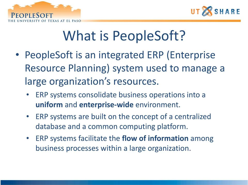 s resources. ERP systems consolidate business operations into a uniform and enterprise wide environment.