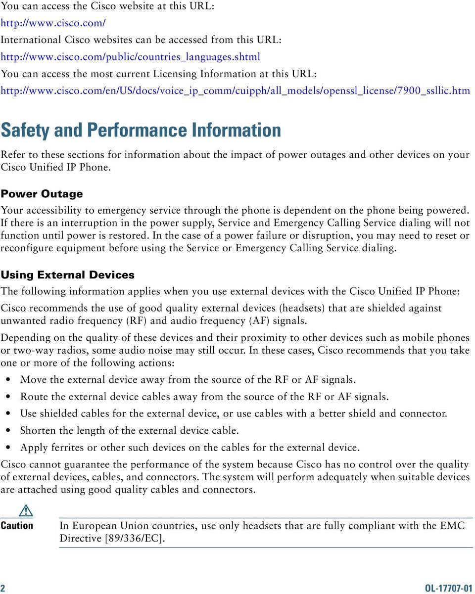 htm Safety and Performance Information Refer to these sections for information about the impact of power outages and other devices on your Cisco Unified IP Phone.