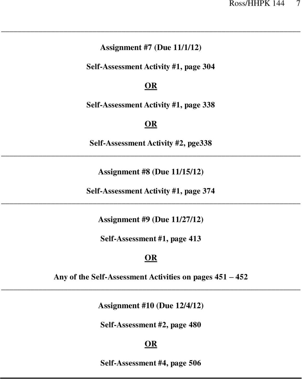 Activity #1, page 374 Assignment #9 (Due 11/27/12) Self-Assessment #1, page 413 Any of the