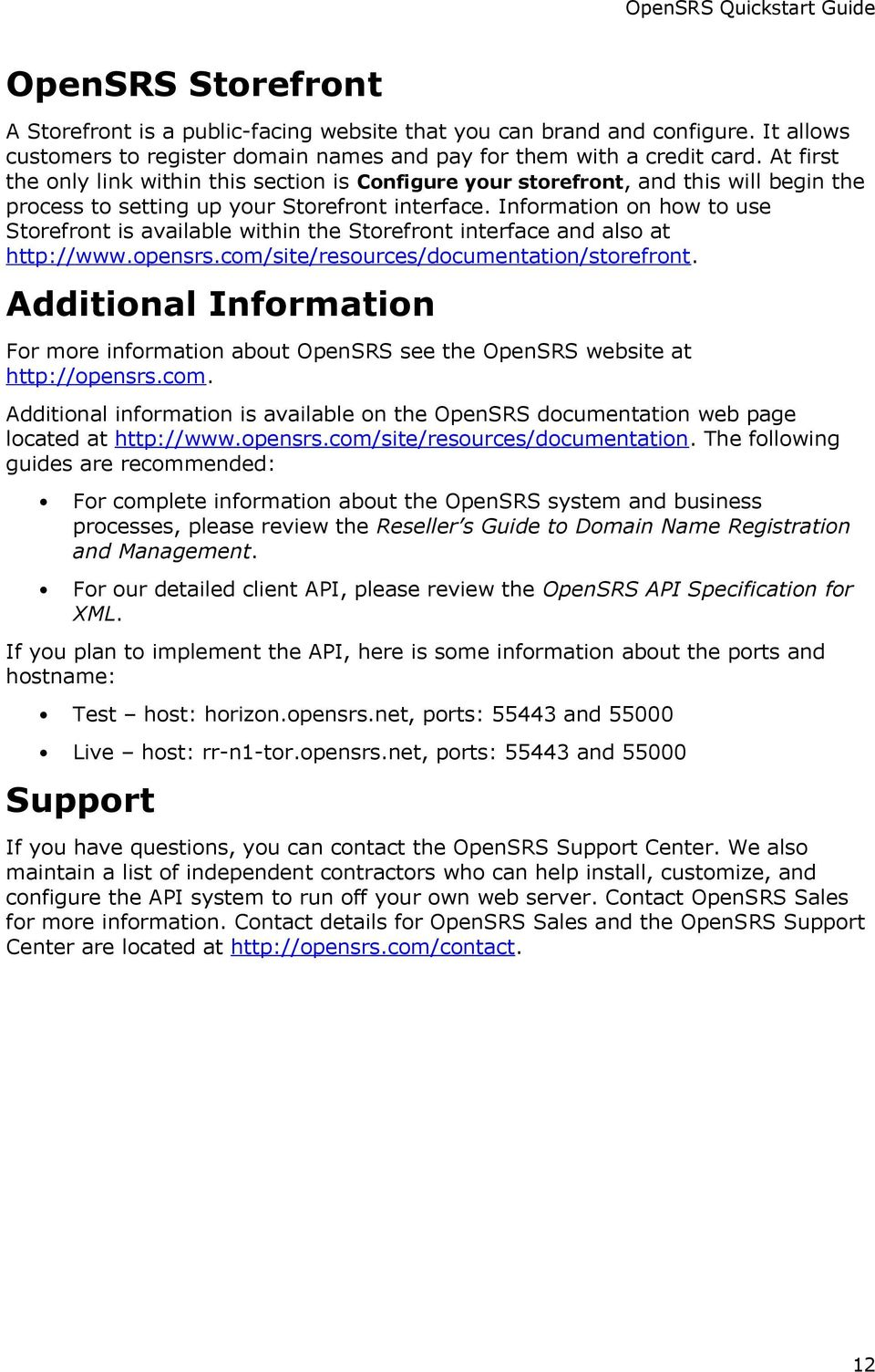 Information on how to use Storefront is available within the Storefront interface and also at http://www.opensrs.com/site/resources/documentation/storefront.