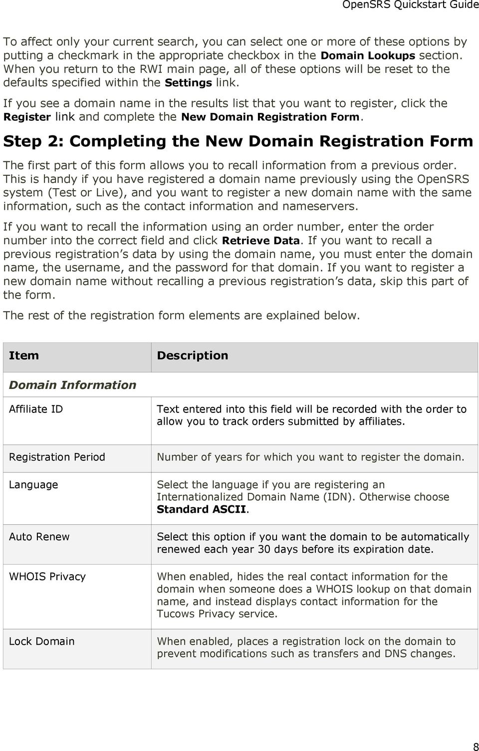 If you see a domain name in the results list that you want to register, click the Register link and complete the New Domain Registration Form.