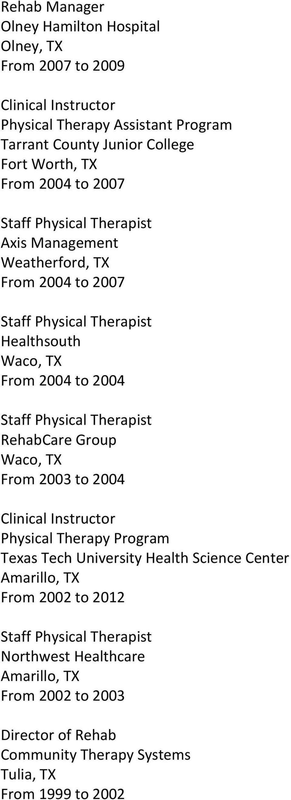 RehabCare Group Waco, TX From 2003 to 2004 Clinical Instructor Physical Therapy Program Texas Tech University Health Science Center
