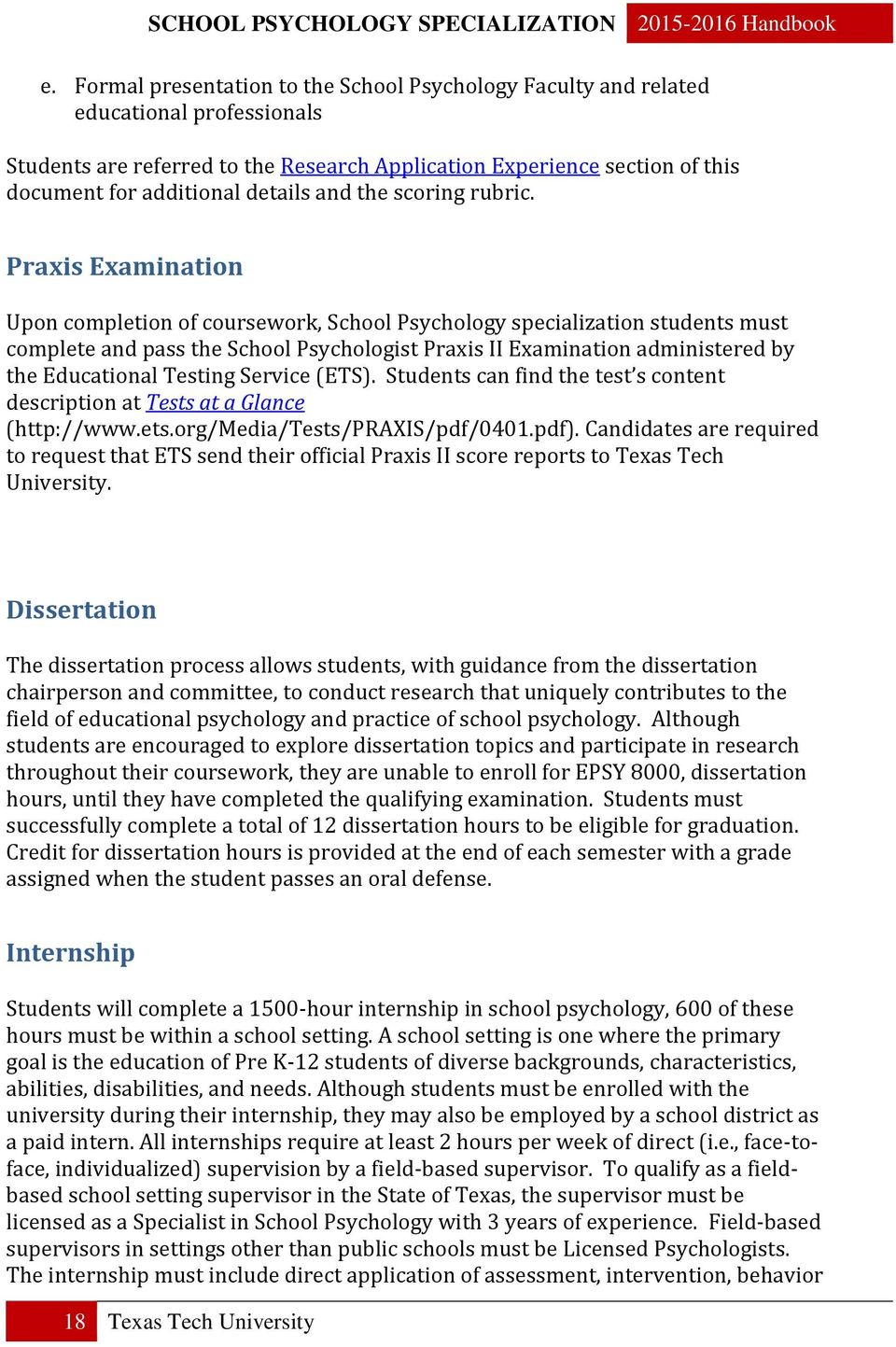 Praxis Examination Upon completion of coursework, School Psychology specialization students must complete and pass the School Psychologist Praxis II Examination administered by the Educational