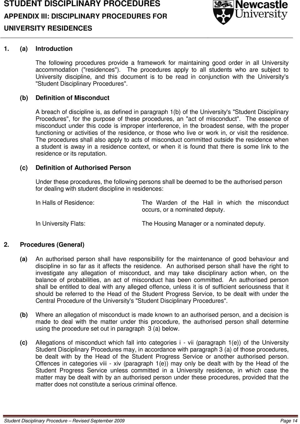 "The procedures apply to all students who are subject to University discipline, and this document is to be read in conjunction with the University's ""Student Disciplinary Procedures""."