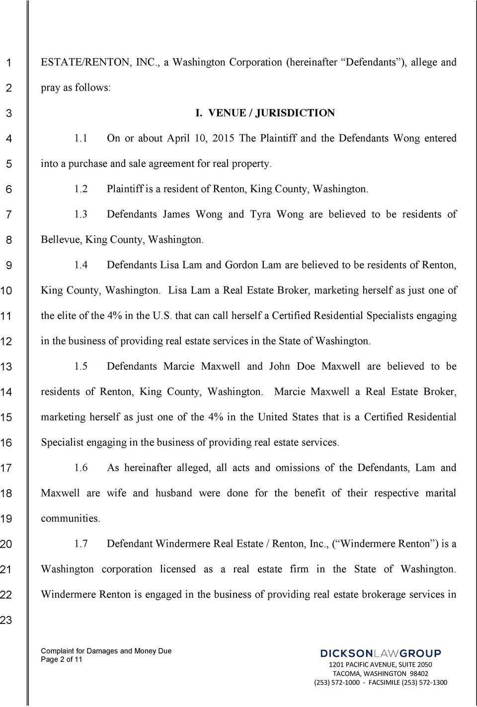 Plaintiff is a resident of Renton, King County, Washington. 1. Defendants James Wong and Tyra Wong are believed to be residents of Bellevue, King County, Washington. 1. Defendants Lisa Lam and Gordon Lam are believed to be residents of Renton, King County, Washington.