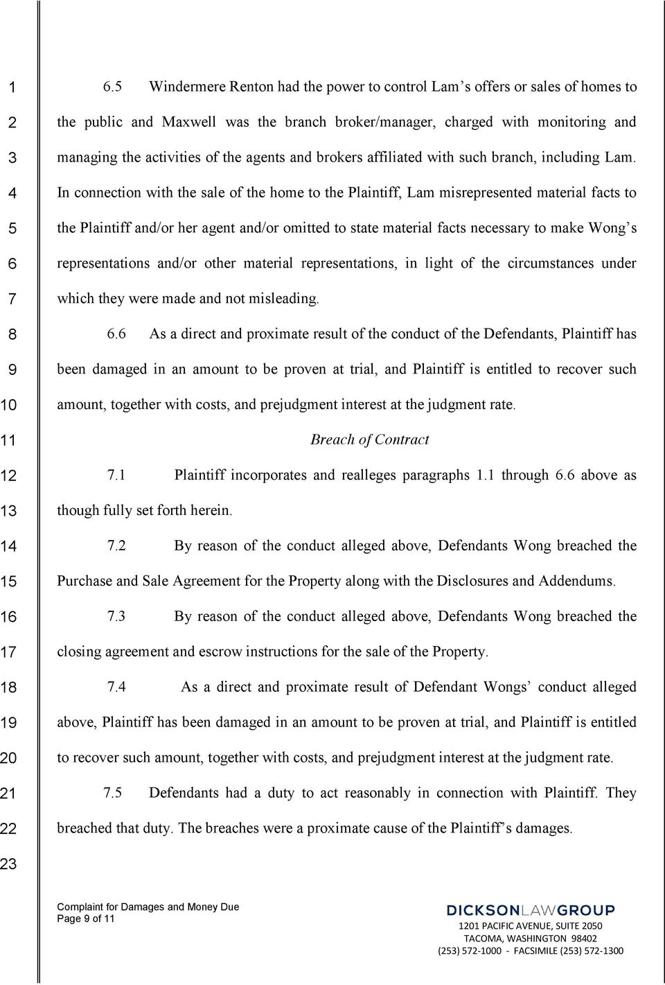 In connection with the sale of the home to the Plaintiff, Lam misrepresented material facts to the Plaintiff and/or her agent and/or omitted to state material facts necessary to make Wong s