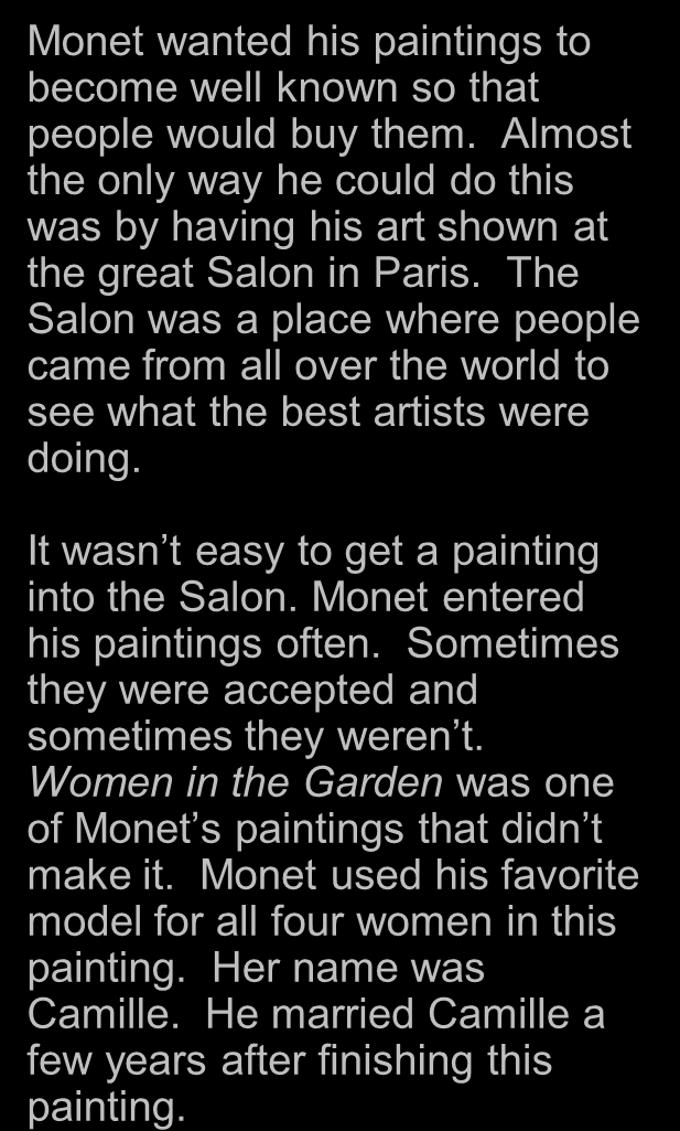 The Salon was a place where people came from all over the world to see what the best artists were doing. It wasn t easy to get a painting into the Salon.