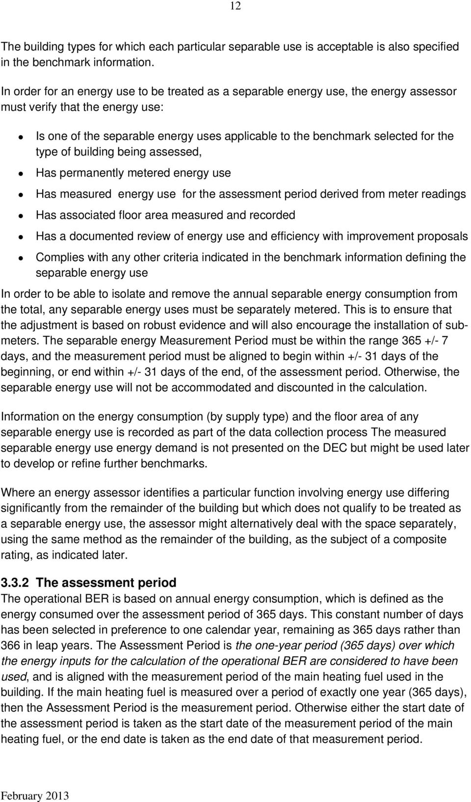 the type of building being assessed, Has permanently metered energy use Has measured energy use for the assessment period derived from meter readings Has associated floor area measured and recorded