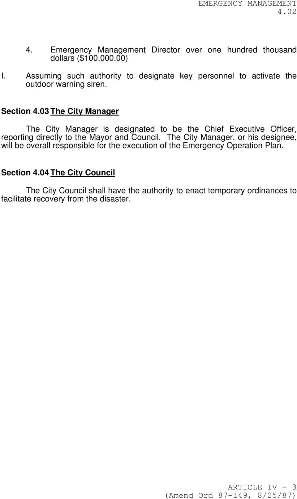 03 The City Manager The City Manager is designated to be the Chief Executive Officer, reporting directly to the Mayor and Council.