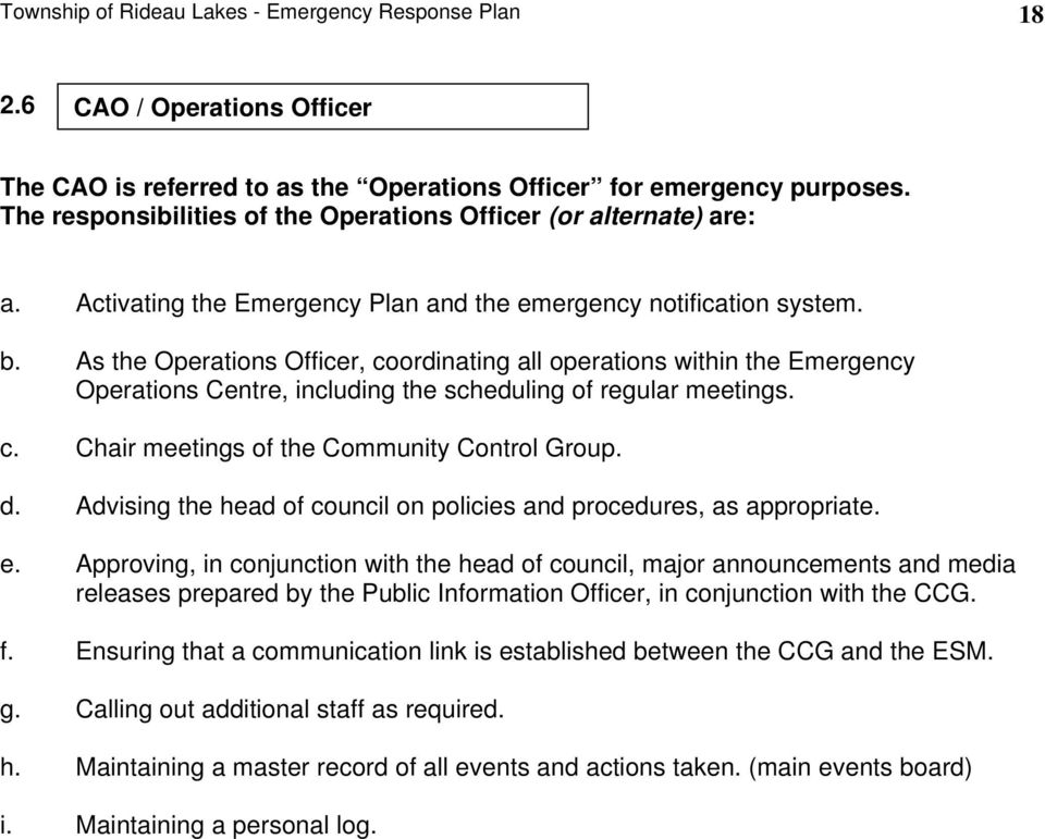 As the Operations Officer, coordinating all operations within the Emergency Operations Centre, including the scheduling of regular meetings. c. Chair meetings of the Community Control Group. d.