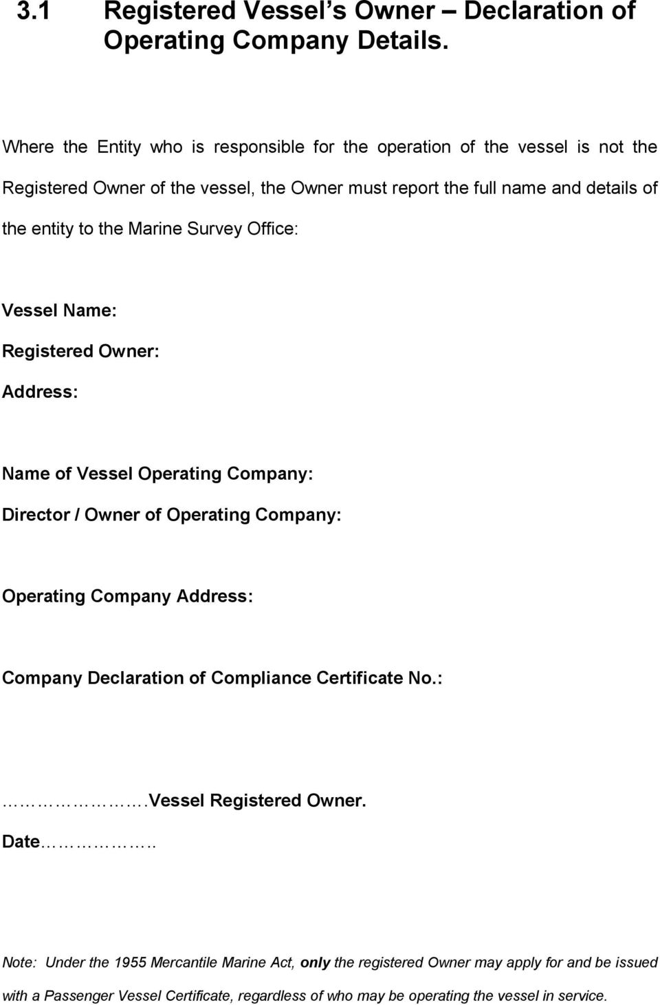 to the Marine Survey Office: Vessel Name: Registered Owner: Address: Name of Vessel Operating Company: Director / Owner of Operating Company: Operating Company Address: