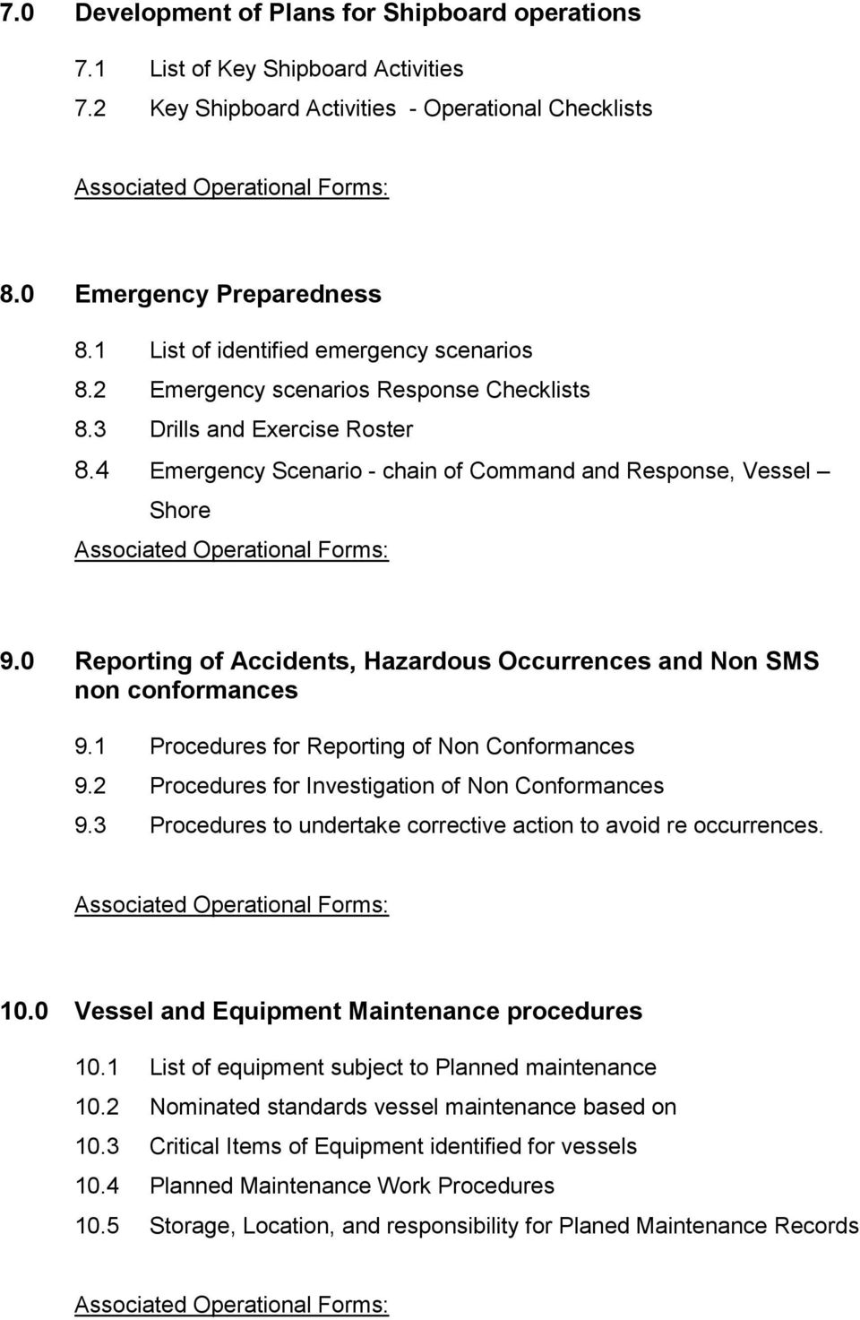 4 Emergency Scenario - chain of Command and Response, Vessel Shore Associated Operational Forms: 9.0 Reporting of Accidents, Hazardous Occurrences and Non SMS non conformances 9.