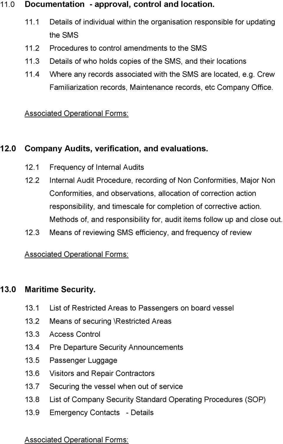 Associated Operational Forms: 12.0 Company Audits, verification, and evaluations. 12.1 Frequency of Internal Audits 12.