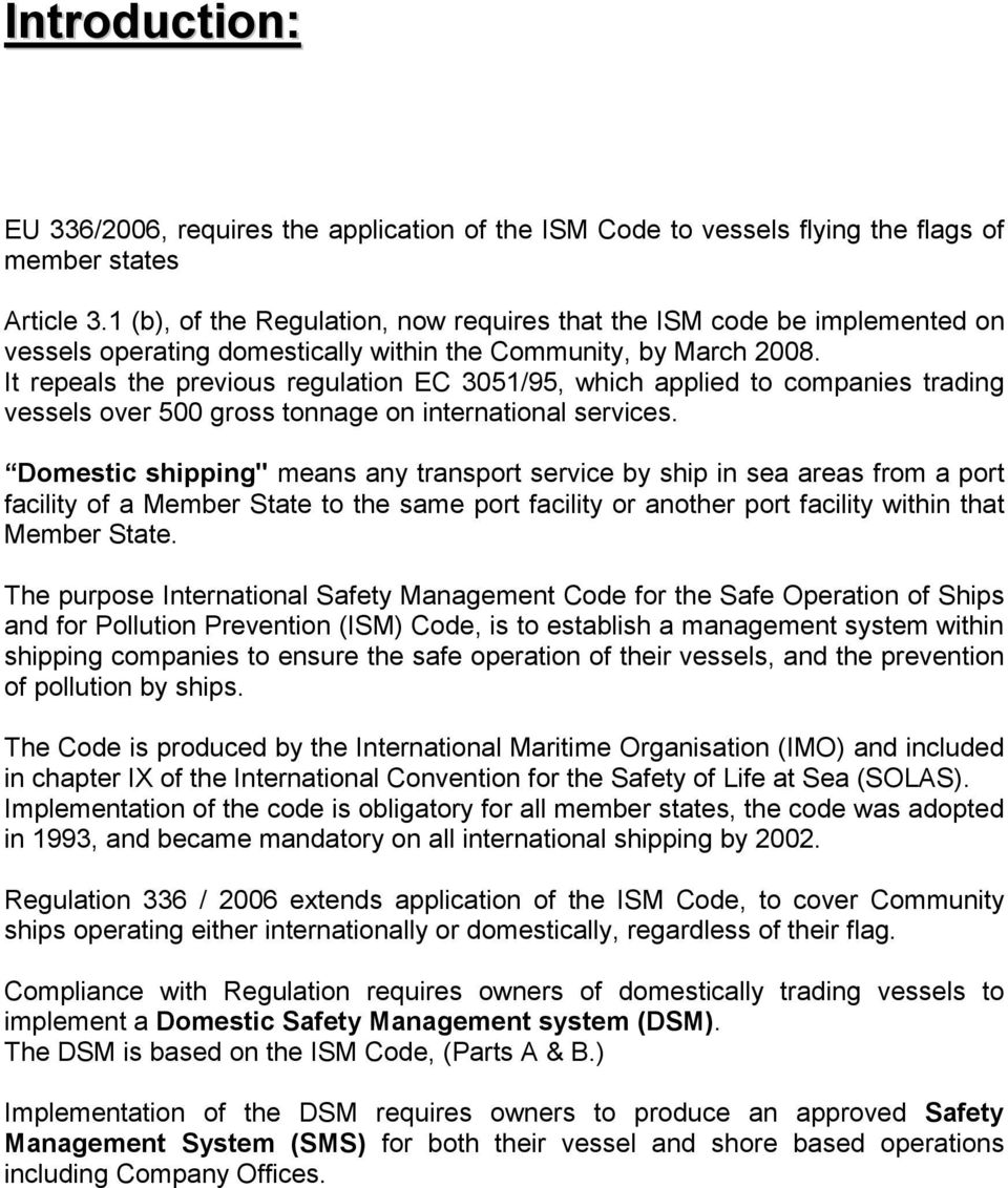 It repeals the previous regulation EC 3051/95, which applied to companies trading vessels over 500 gross tonnage on international services.