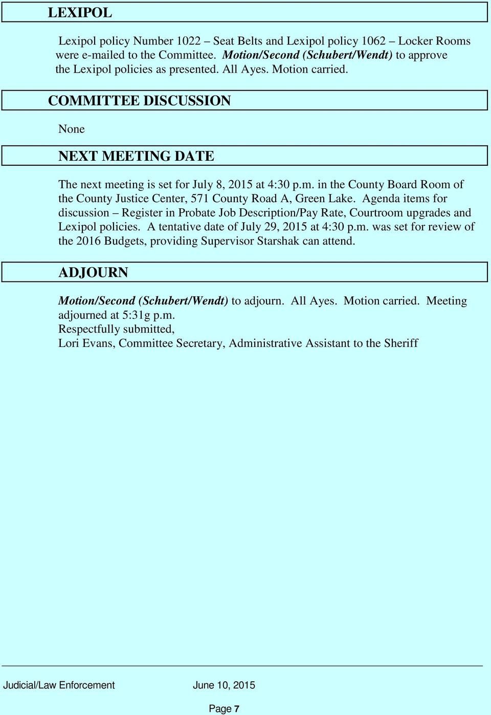 Agenda items for discussion Register in Probate Job Description/Pay Rate, Courtroom upgrades and Lexipol policies. A tentative date of July 29, 2015 at 4:30 p.m. was set for review of the 2016 Budgets, providing Supervisor Starshak can attend.