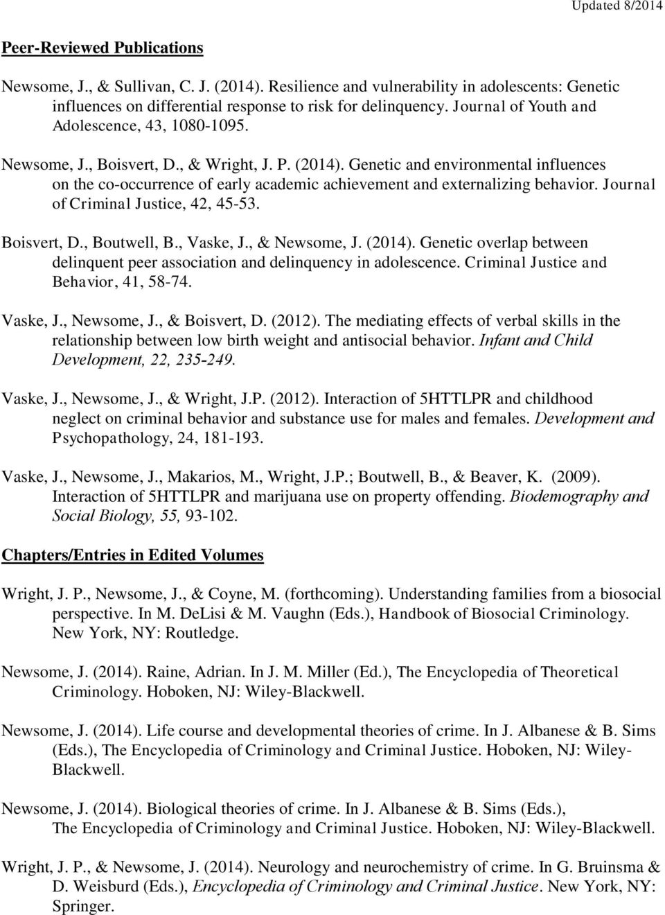 Genetic and environmental influences on the co-occurrence of early academic achievement and externalizing behavior. Journal of Criminal Justice, 42, 45-53. Boisvert, D., Boutwell, B., Vaske, J.