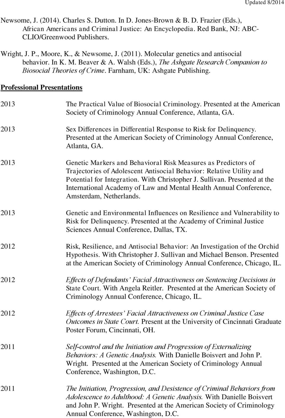Professional Presentations 2013 The Practical Value of Biosocial Criminology. Presented at the American Society of Criminology Annual Conference, Atlanta, GA.
