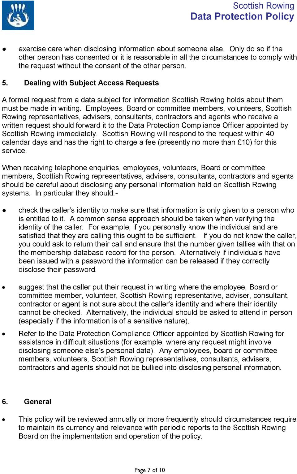 Dealing with Subject Access Requests A formal request from a data subject for information Scottish Rowing holds about them must be made in writing.