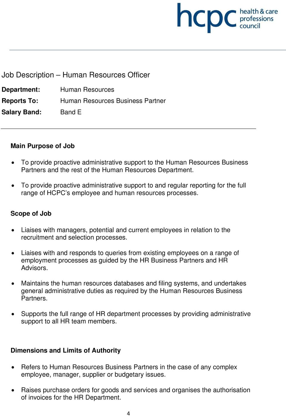 To provide proactive administrative support to and regular reporting for the full range of HCPC s employee and human resources processes.