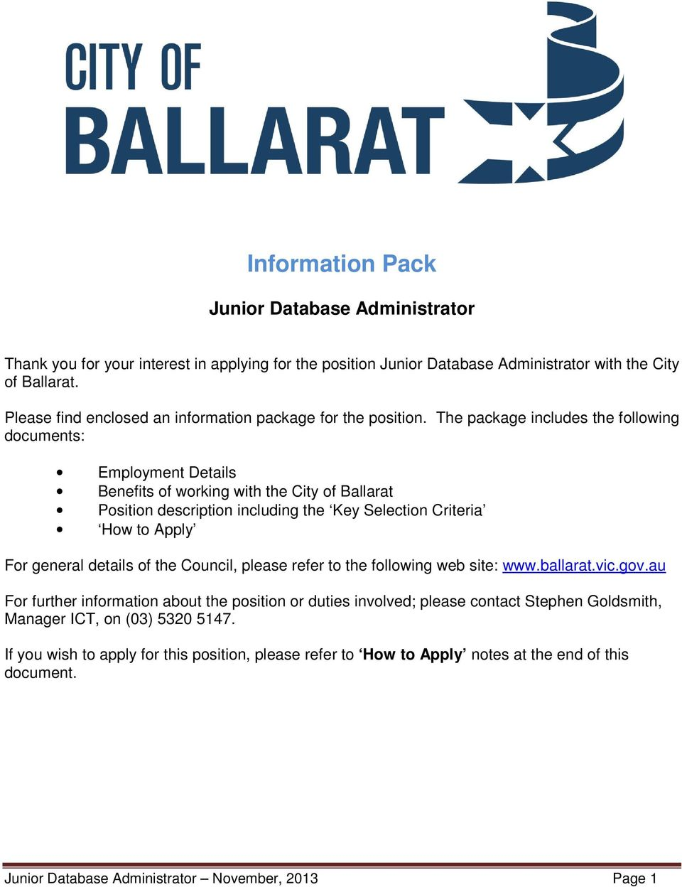 The package includes the following documents: Employment Details Benefits of working with the City of Ballarat Position description including the Key Selection Criteria How to Apply For general