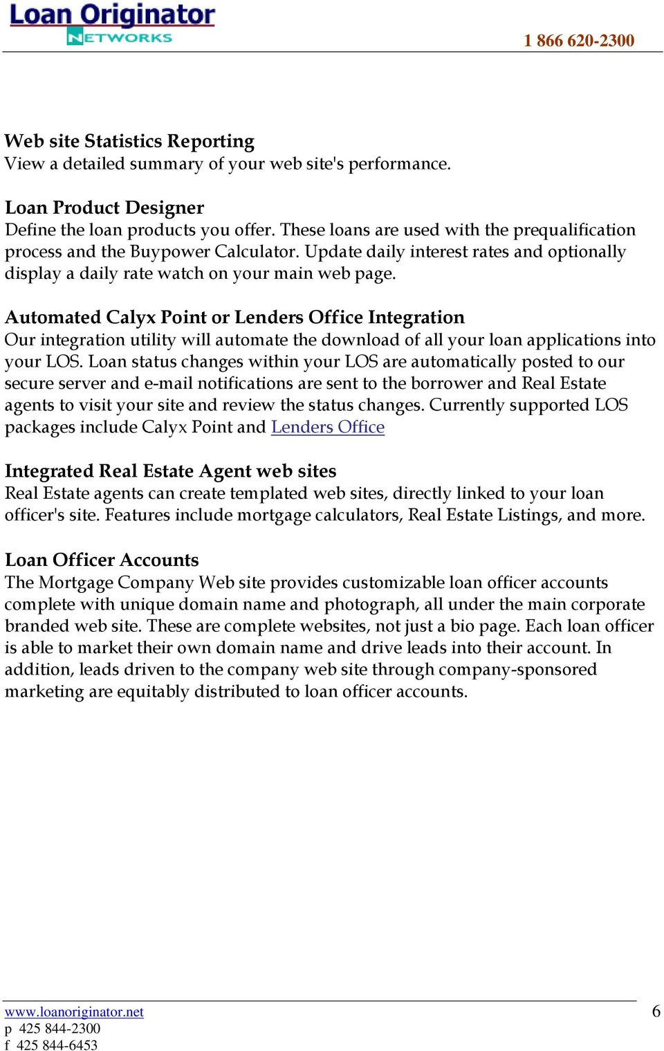 Automated Calyx Point or Lenders Office Integration Our integration utility will automate the download of all your loan applications into your LOS.