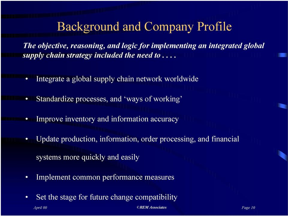 ... Integrate a global supply chain network worldwide Standardize processes, and ways of working Improve inventory and