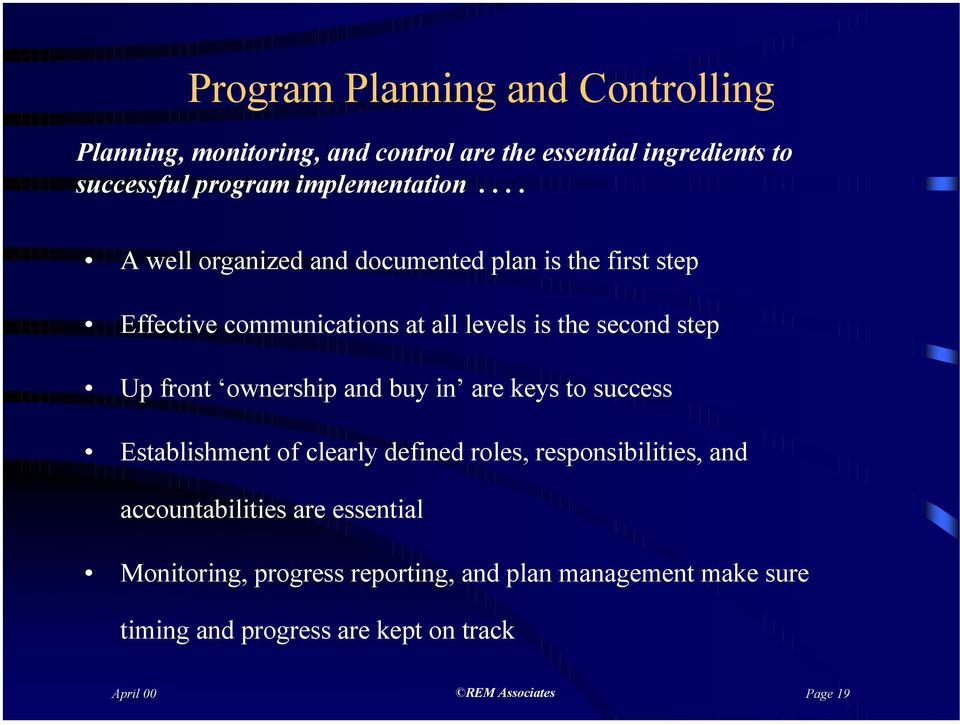 ... A well organized and documented plan is the first step Effective communications at all levels is the second step Up front