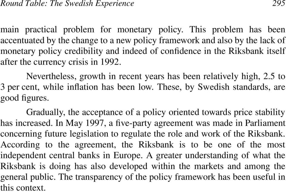 in 1992. Nevertheless, growth in recent years has been relatively high, 2.5 to 3 per cent, while inflation has been low. These, by Swedish standards, are good figures.