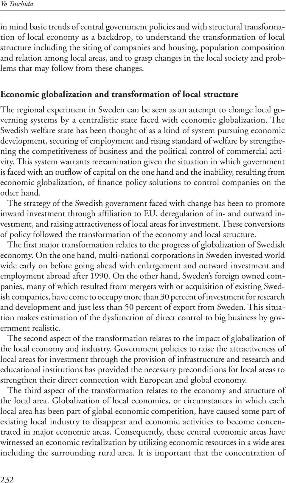 Economic globalization and transformation of local structure The regional experiment in Sweden can be seen as an attempt to change local governing systems by a centralistic state faced with economic