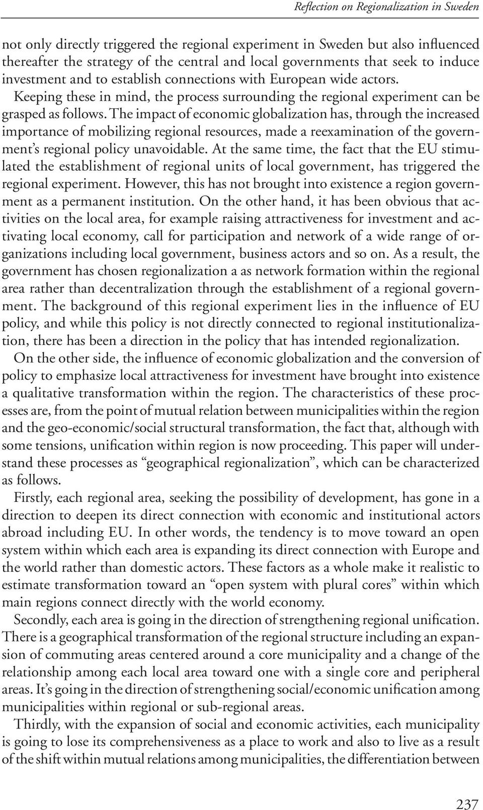 The impact of economic globalization has, through the increased importance of mobilizing regional resources, made a reexamination of the government s regional policy unavoidable.