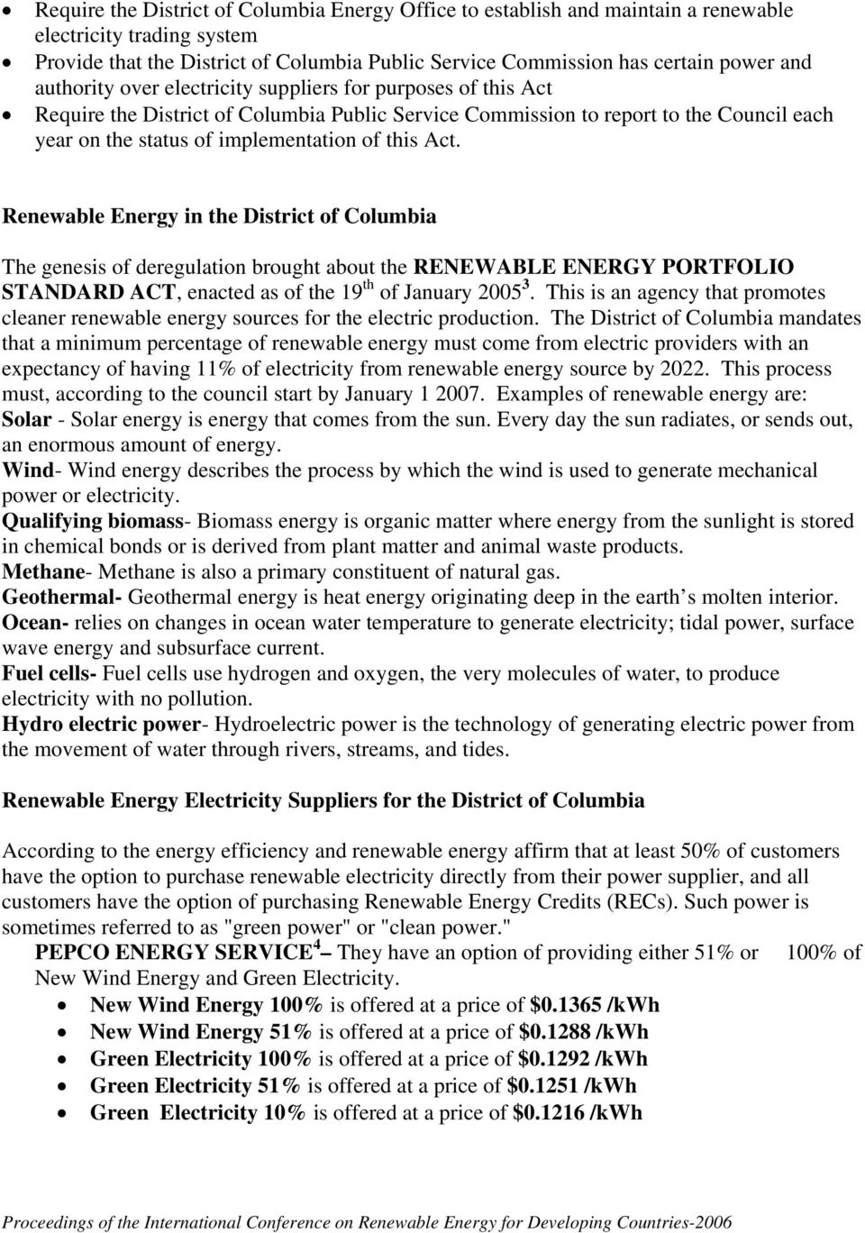 Renewable Energy in the District of Columbia The genesis of deregulation brought about the RENEWABLE ENERGY PORTFOLIO STANDARD ACT, enacted as of the 19 th of January 2005 3.