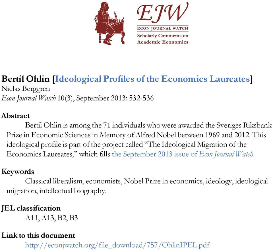 This ideological profile is part of the project called The Ideological Migration of the Economics Laureates, which fills the September 2013 issue of Econ Journal Watch.