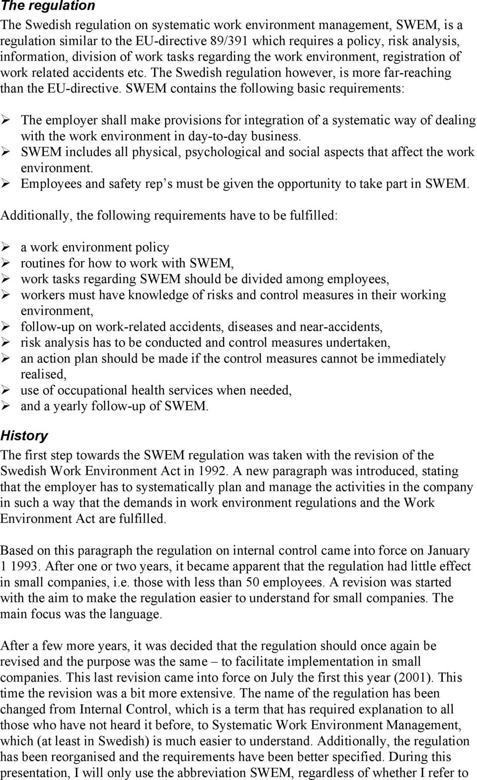 SWEM contains the following basic requirements: The employer shall make provisions for integration of a systematic way of dealing with the work environment in day-to-day business.