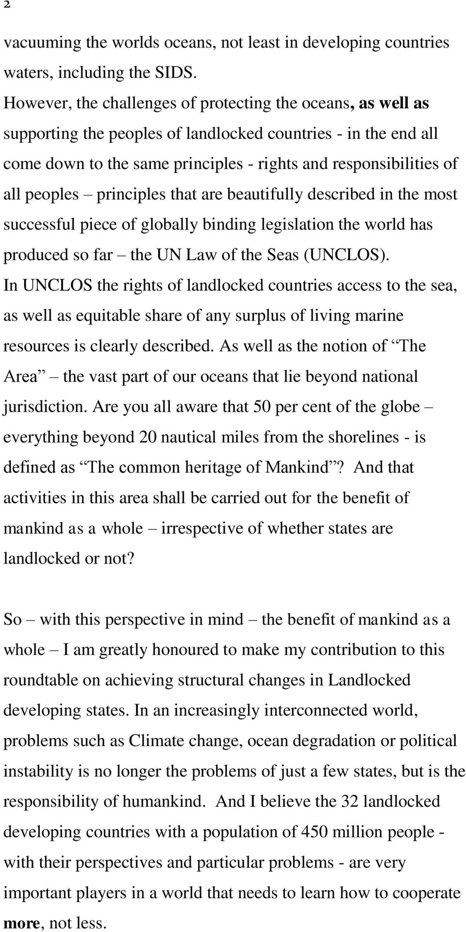 peoples principles that are beautifully described in the most successful piece of globally binding legislation the world has produced so far the UN Law of the Seas (UNCLOS).