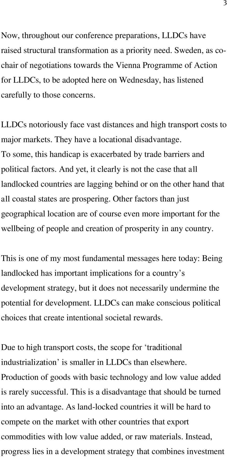 LLDCs notoriously face vast distances and high transport costs to major markets. They have a locational disadvantage. To some, this handicap is exacerbated by trade barriers and political factors.