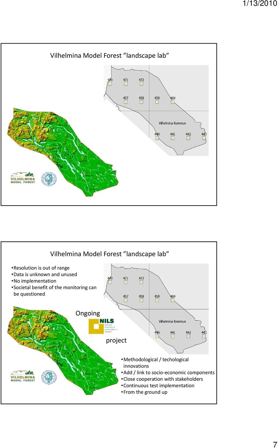 implementation Societal benefit of the monitoring can be questioned ed Total area 850.000 ha (530.