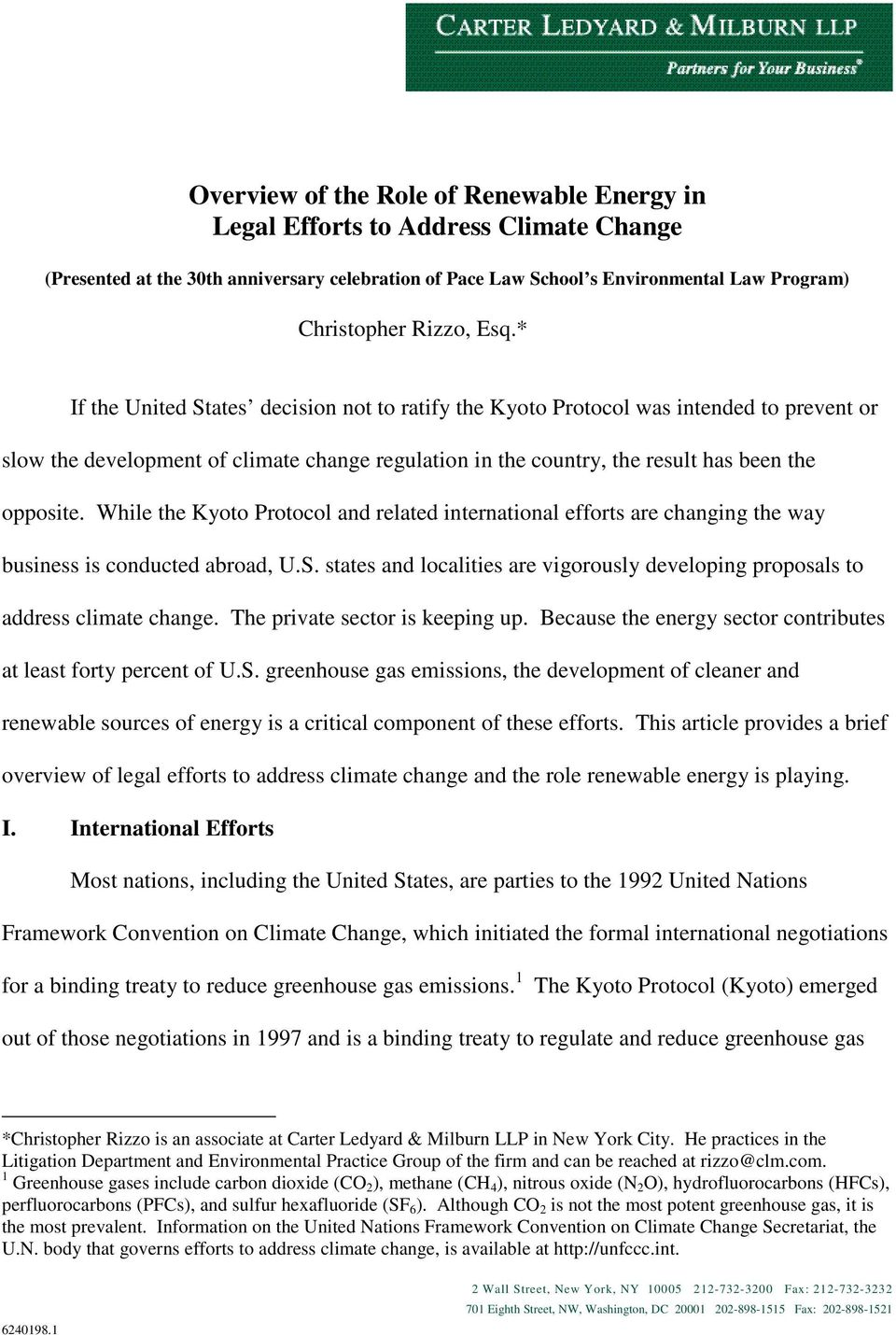 While the Kyoto Protocol and related international efforts are changing the way business is conducted abroad, U.S. states and localities are vigorously developing proposals to address climate change.