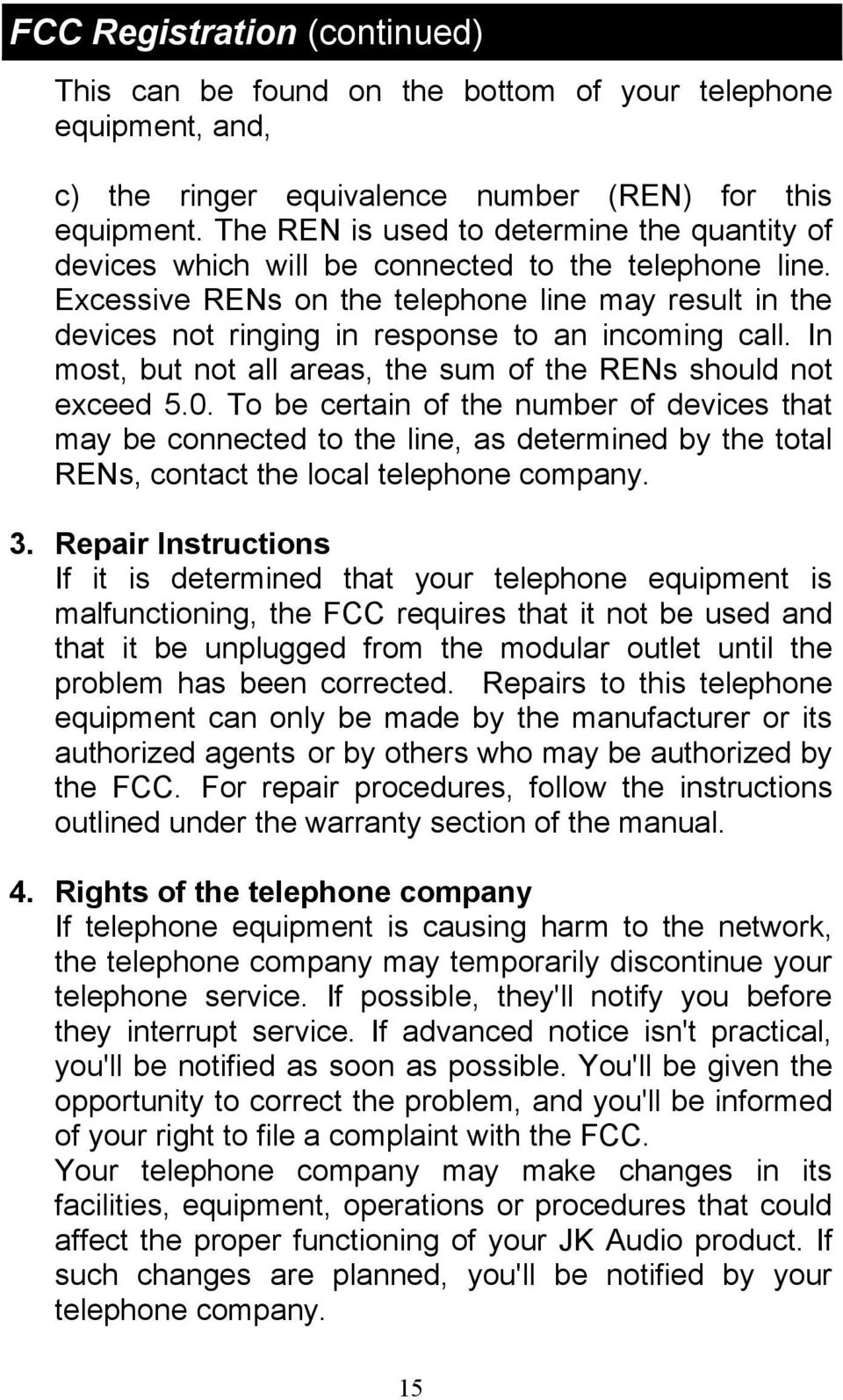 Excessive RENs on the telephone line may result in the devices not ringing in response to an incoming call. In most, but not all areas, the sum of the RENs should not exceed 5.0.