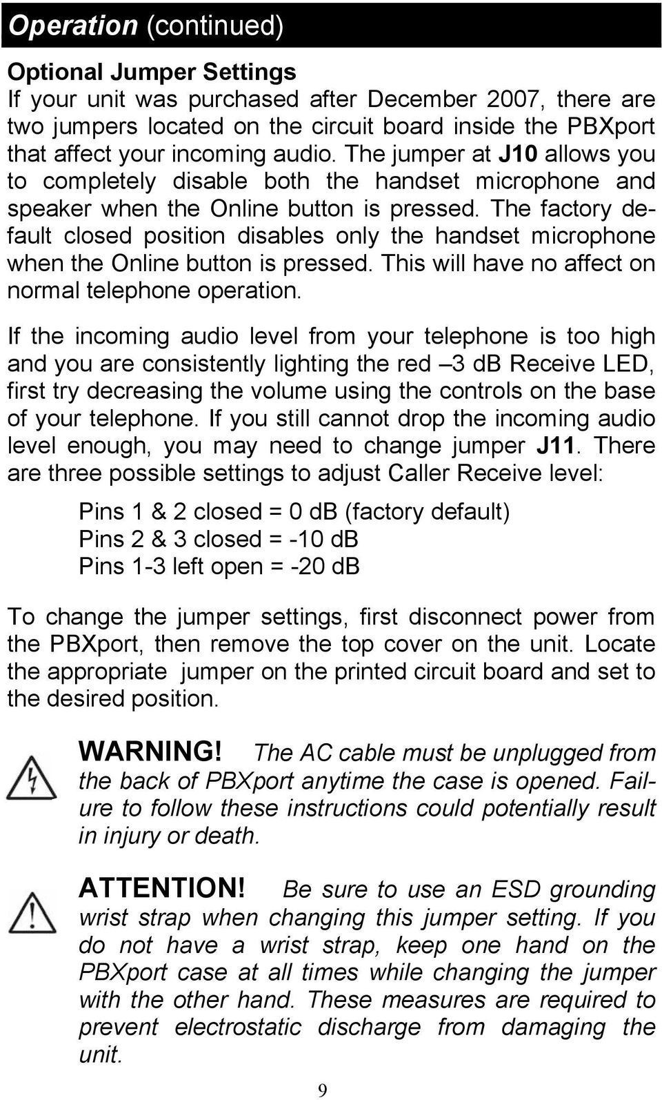The factory default closed position disables only the handset microphone when the Online button is pressed. This will have no affect on normal telephone operation.
