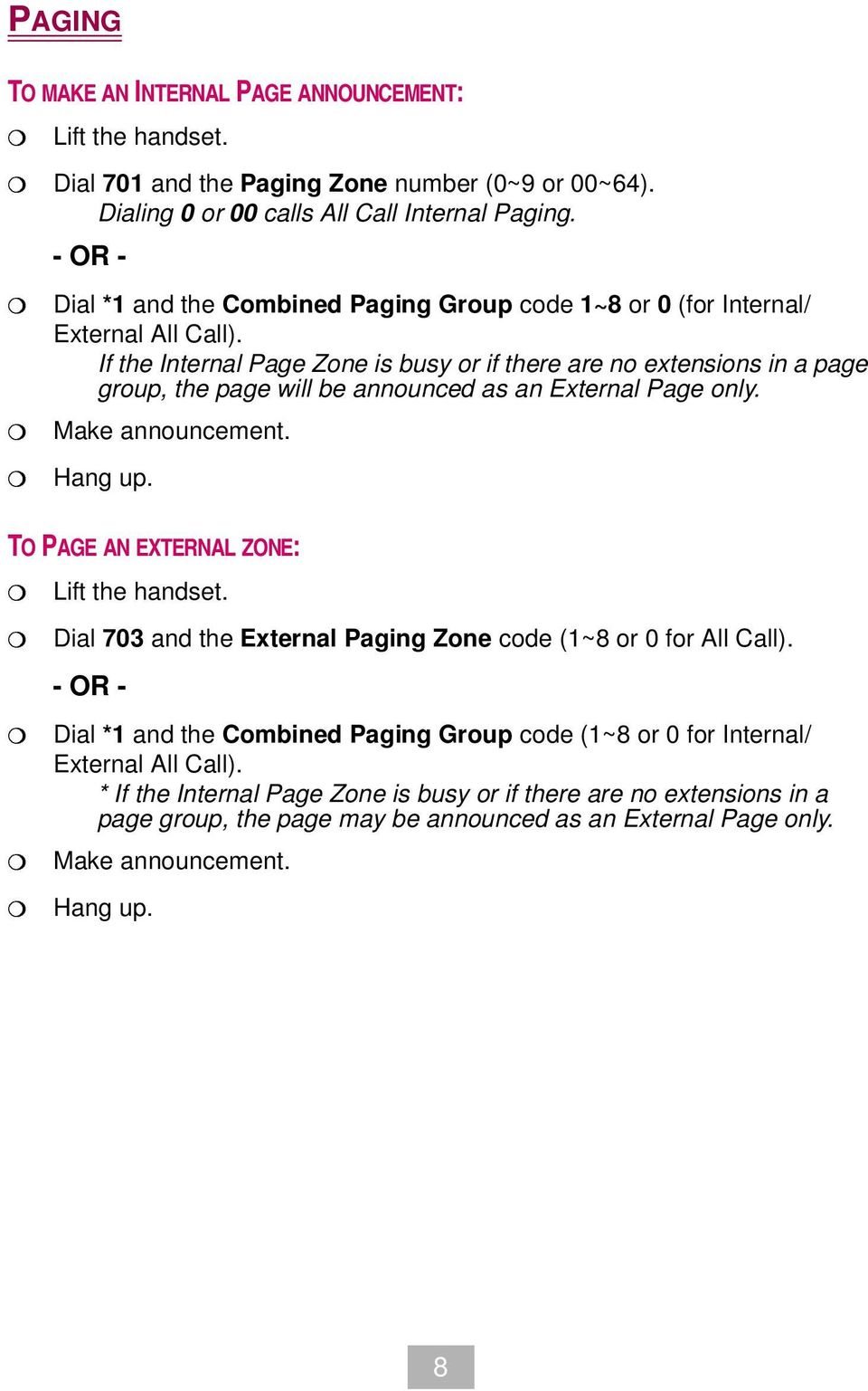 If the Internal Page Zone is busy or if there are no extensions in a page group, the page will be announced as an External Page only. Make announcement. ang up.