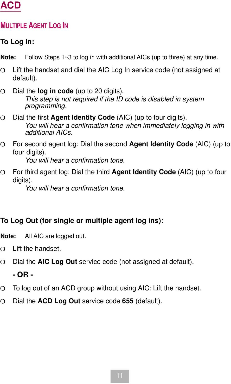 You will hear a confirmation tone when immediately logging in with additional AICs. For second agent log: Dial the second Agent Identity Code (AIC) (up to four digits).