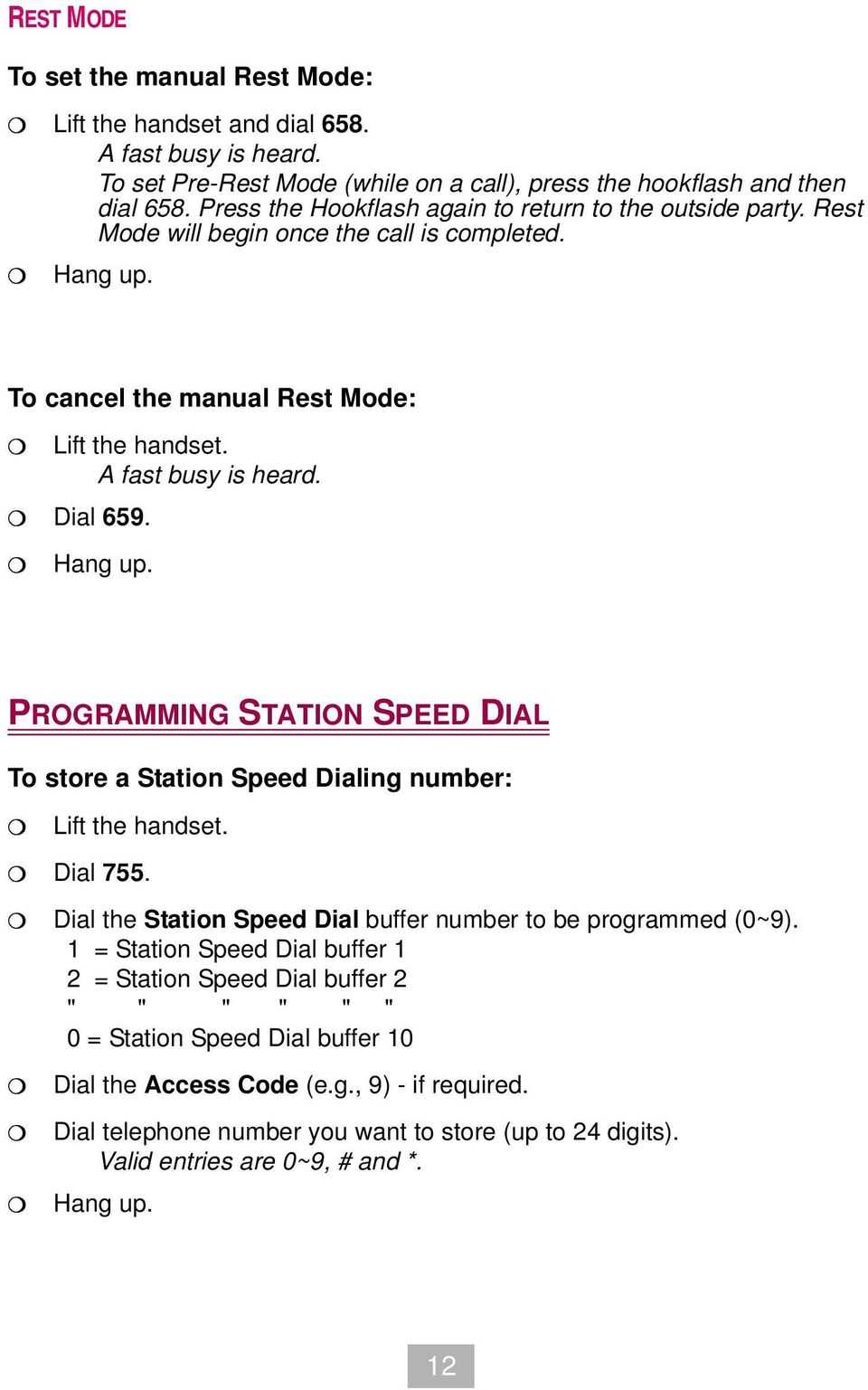 ang up. PROGRAMMING STATION SPEED DIAL To store a Station Speed Dialing number: Lift the handset. Dial 755. Dial the Station Speed Dial buffer number to be programmed (0~9).