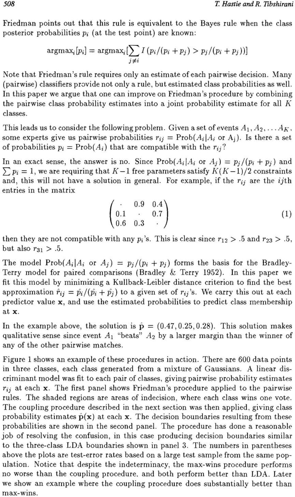 Jti Note that Friedman's rule requires only an estimate of each pairwise decision. Many (pairwise) classifiers provide not only a rule, but estimated class probabilities as well.