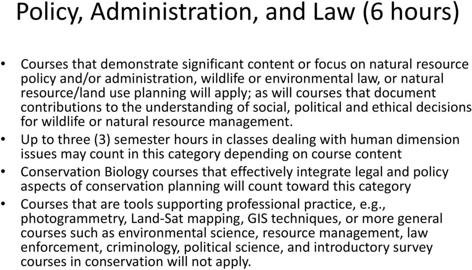 Up to three (3) semester hours in classes dealing with human dimension issues may count in this category depending on course content Conservation Biology courses that effectively integrate legal and